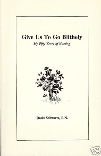 GIVE US TO GO BLITHELY MY FIFTY YEARS OF NURSING