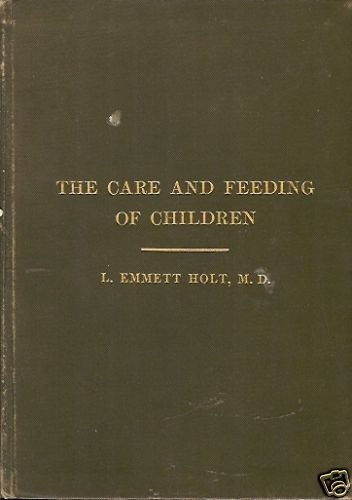 THE CARE AND FEEDING OF CHILDREN L. EMMETT HOLT. M.D.