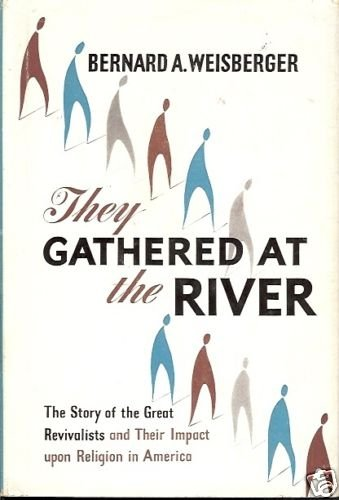 THEY GATHERED AT THE RIVER STORY OF THE GREAT REVIVALIS