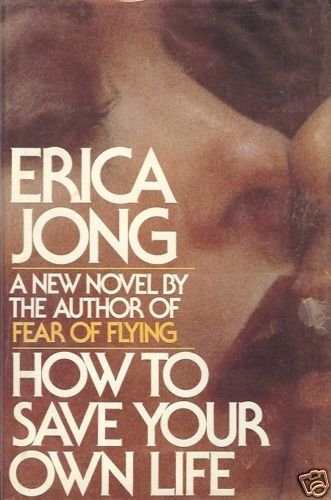 HOW TO SAVE YOUR OWN  LIFE ERICA JONG