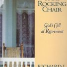 I NEVER FOUND THAT ROCKING CHAIR GO'S CALL AT RETIREMEN