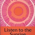 LISTEN TO THE SUNRISE HYMNS & PRAYERS KENNETH I. MORSE