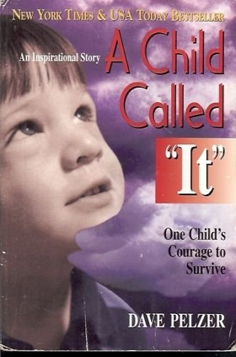 """A CHILD CALLED """"IT"""" ONE CHILD'S COURAGE TO SURVIVE"""