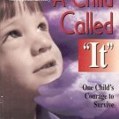 "A CHILD CALLED ""IT"" ONE CHILD'S COURAGE TO SURVIVE"