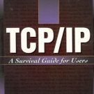 TCP/IP A SURVIVAL  GUIDE FOR  USERS