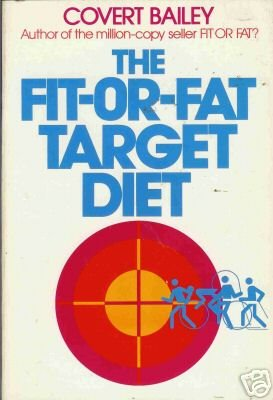 THE FIT-OR-FAT TARGET DIET By Covert Bailey