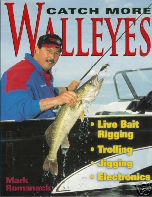 CATCH MORE WALLEYES By Mark Romanack