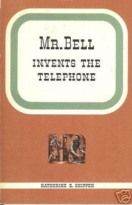MR. BELL INVENTS THE TELEPHONE By Katherine B. Shippen