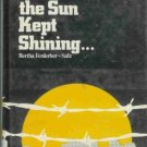 AND THE SUN KEPT SHINING By Bertha Ferderber-Salz