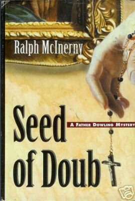 SEED OF DOUBT  Ralph McInerny a father dowling mystery