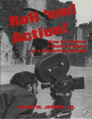 ROLL'EM ACTION! HOW TO PRODUCE A MOTION PICTURE