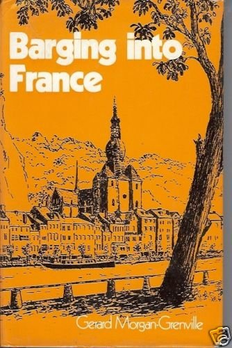 BARGING INTO FRANCE Gerard Morgan Grenville