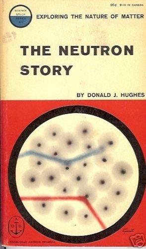 THE NEUTRON STORY By Donald J. Hughes
