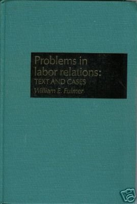 PROBLEMS IN LABOR RELATIONS: text and cases By Fulmer