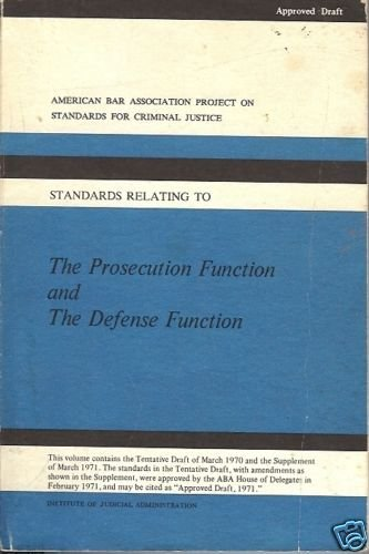 THE PROSECUTION  FUNCTION AND THE DEFENSE FUNCTION