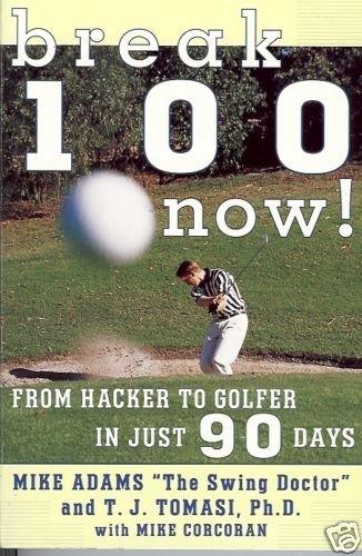 BREAK 100 NOW ! FROM HACKER TO GOLFER IN JUST 90 DAYS