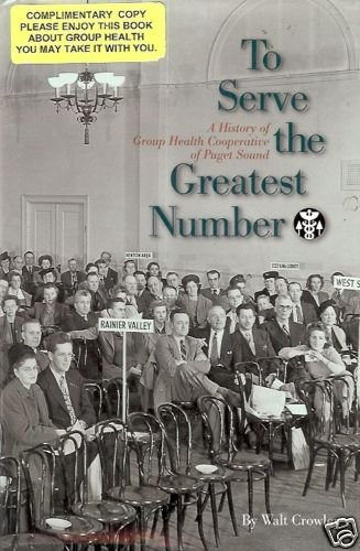 TO SERVE THE GREATEST NUMBER a history of group health