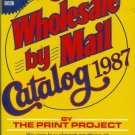 THE WHOLESALE BY MAIL CATALOG 1987 By the print project