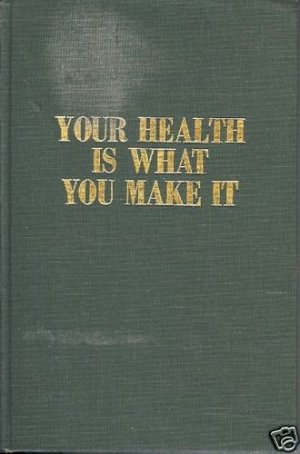 YOUR HEALTH IS WHAT YOU MAKE IT Whitmoyer