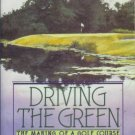 DRIVING THE GREEN the making of a golf course By Strawn