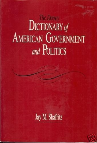 THE DORSEY DICTIONARY OF AMERICAN GOVERNMENT POLITICS