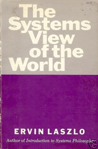 THE SYSTEMS VIEW OF THE WORLD Ervin Laszlo