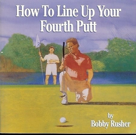HOW TO LINE UP YOUR FOURTH PUTT BOBBY RUSHER
