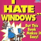 I HATE WINDOWS BUT THIS BOOK MAKES IT EASY!