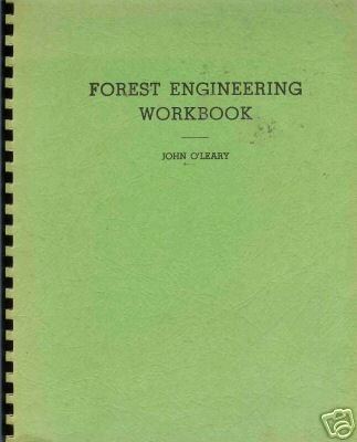 FOREST ENGINEERING WORKBOOK  By John O'leary 1964