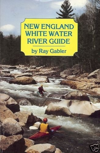 NEW ENGLAND WHITE WATER RIVER GUIDE Ray Gabler