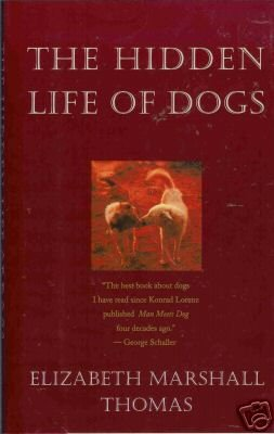 THE HIDDEN LIFE OF DOGS By Elizabeth Marshal Thomas