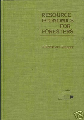 RESOURCE ECONOMICS FOR FORESTERS By G. Robinson Gregory