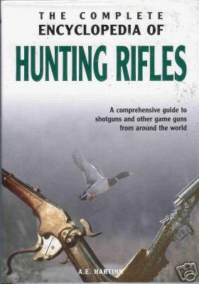 THE COMPLETE ENCYCLOPEDIA OF HUNTING RIFLES By Hartink