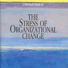 A SURVIVAL GUIDE TO THE STRESS OF ORGANIZATIONAL CHANGE