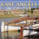 EAST ANGLIA IN COLOUR By John Worrall