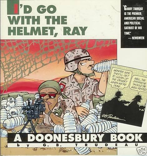 I'D GO WITH THE HELMET RAY G.B. Trudeau DOONESBURY