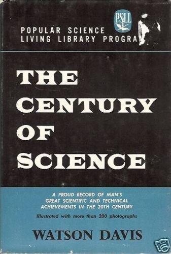 THE CENTURY OF SCIENCE By Watson Davis 1963