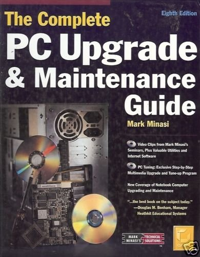 THE COMPLETE PC UPGRADE & MAINTENANCE GUIDE By Minasi