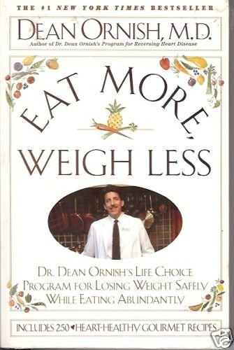 EAT  MORE WEIGH LESS Dr. Dean Ornish's life choice