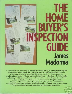 THE HOME BUYER'S INSPECTION GUIDE James Madorma