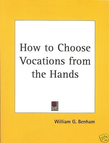 HOW TO CHOOSE VOCATIONS FROM THE HANDS WILLIAM BENHAM