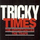 TRICKY TIMES THE OPPORTUNITIES THE TRAPS