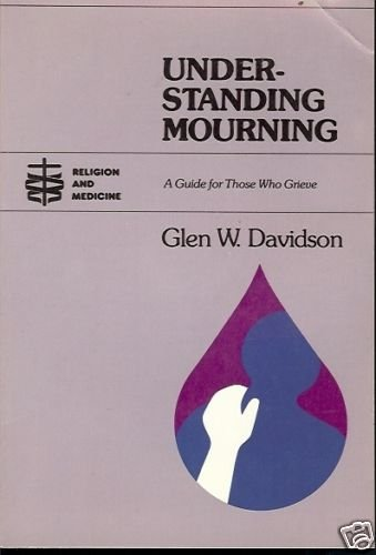 UNDERSTANDING MOURNING GUIDE FOR THOSE WHO GRIEVE