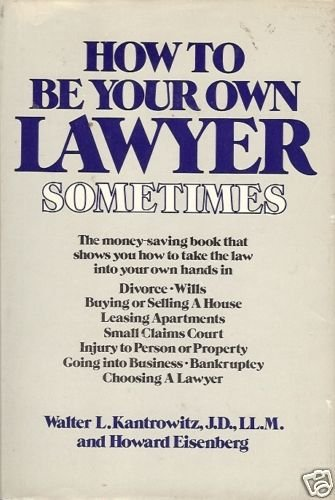 HOW TO BE YOUR OWN LAWYER SOMETIMES By Kantrowitz