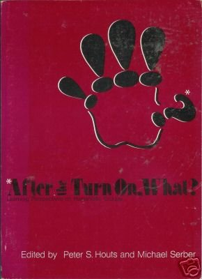 AFTER THE TURN ON, WHAT? Houts and Serber 1972 Humanist