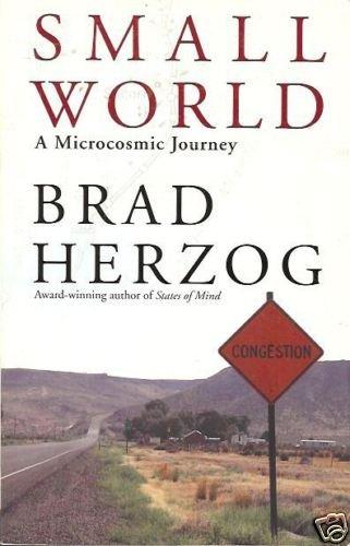 SMALL WORLD A MICROCOSMIC JOURNEY By Brad Herzog