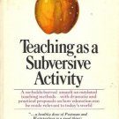 TEACHING AS A SUBVERSIVE ACTIVITY Postman Weingartner