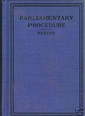 PARLIAMENTARY PROCEDURE By J. Walter Reeves, A.M.