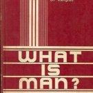 WHAT IS MAN? BY ROBERT L. CALHOUN