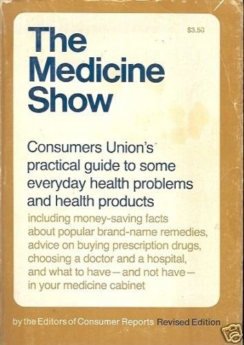 THE MEDICINE SHOW CONSUMER UNIION'S PRACTICAL GUIDE